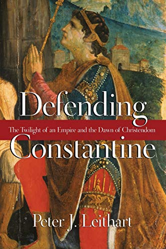 9780830827220: Defending Constantine: The Twilight of an Empire and the Dawn of Christendom