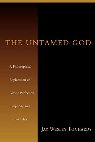 9780830827343: The Untamed God: A Philosophical Exploration of Divine Perfection, Immutability and Simplicity