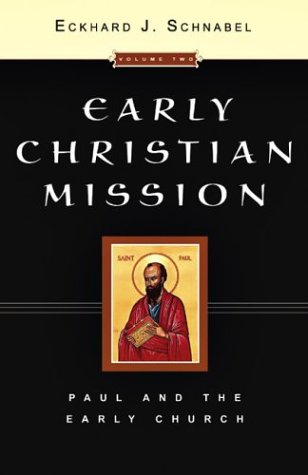 Early Christian Mission Paul & the Early Church: Eckhard J Schnabel