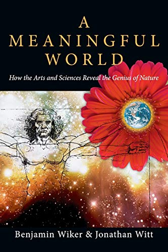 9780830827992: A Meaningful World: How the Arts and Sciences Reveal the Genius of Nature