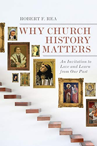 9780830828197: Why Church History Matters: An Invitation to Love and Learn from Our Past