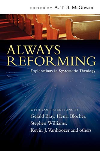 Always Reforming: Explorations in Systematic Theology: A. T. B. Edited McGowan