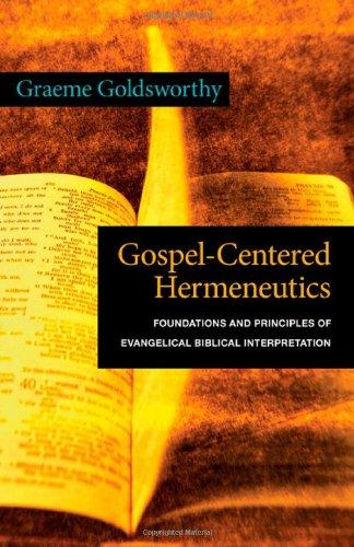 Gospel-Centered Hermeneutics: Foundations and Principles of Evangelical Biblical Interpretation (0830828397) by Graeme Goldsworthy