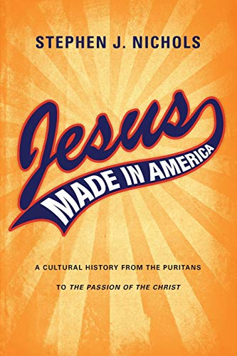 9780830828494: Jesus Made in America: A Cultural History from the Puritans to