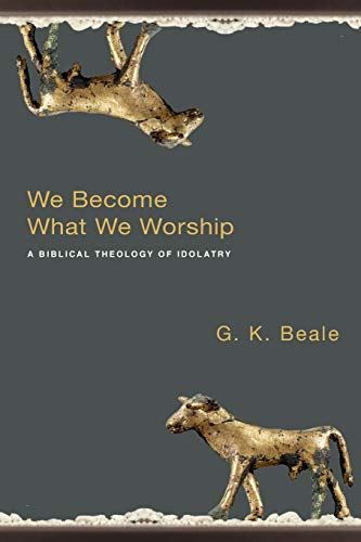 9780830828777: We Become What We Worship: A Biblical Theology of Idolatry