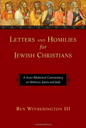 9780830829323: Letters and Homilies for Jewish Christians: A Socio-Rhetorical Commentary on Hebrews, James and Jude