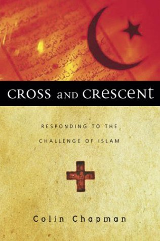 Cross and Crescent: Responding to the Challenge of Islam: Chapman, Colin Gilbert