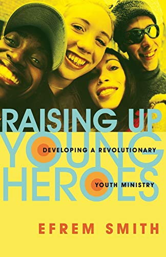9780830832095: Raising Up Young Heroes: Developing a Revolutionary Youth Ministry