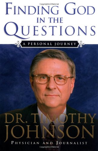 Finding God in the Questions: A Personal: Dr. Timothy Johnson