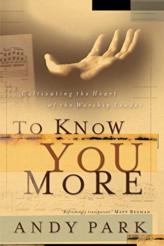 9780830832217: To Know You More: Cultivating the Heart of the Worship Leader