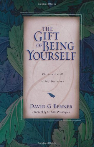 The Gift of Being Yourself: The Sacred Call to Self-Discovery (0830832459) by David G. Benner