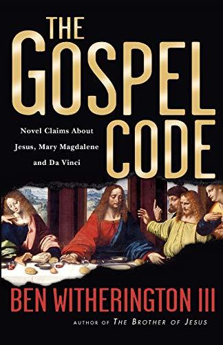 The Gospel Code: Novel Claims About Jesus,: III, Ben Witherington