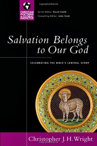 9780830833061: Salvation Belongs to Our God: Celebrating the Bible's Central Story (Christian Doctrine in Global Perspective)