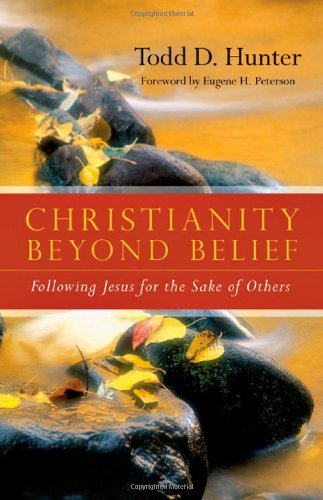 Christianity Beyond Belief: Following Jesus for the Sake of Others: Hunter, Todd D.
