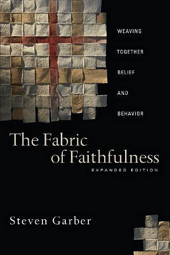 9780830833191: The Fabric of Faithfulness: Weaving Together Belief and Behavior