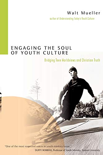 9780830833375: Engaging the Soul of Youth Culture: Bridging Teen Worldviews and Christian Truth