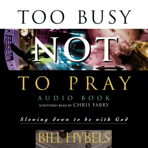 Too Busy Not to Pray: Slowing Down to Be with God (083083348X) by Bill Hybels