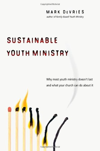 Sustainable Youth Ministry: Why Most Youth Ministry Doesn't Last and What Your Church Can Do About It (0830833617) by DeVries, Mark