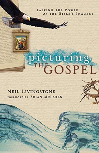9780830833702: Picturing the Gospel: Tapping the Power of the Bible's Imagery