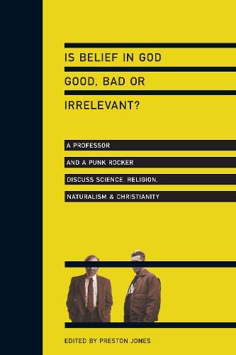 9780830833771: Is Belief in God Good, Bad or Irrelevant?: A Professor and a Punk Rocker Discuss Science, Religion, Naturalism & Christianity