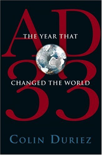 AD 33: The Year that Changed the World: Colin Duriez