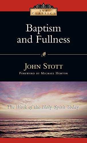 Baptism And Fullness: The Work Of The Holy Spirit Today ( I V P Classics )