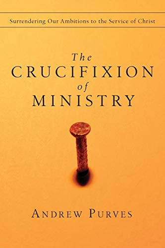9780830834396: The Crucifixion of Ministry: Surrendering Our Ambitions to the Service of Christ