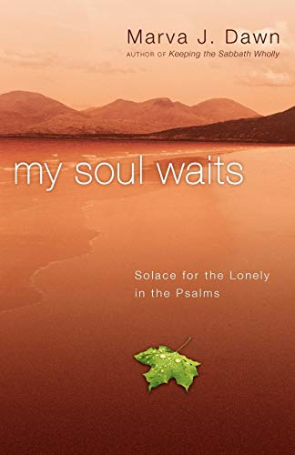My Soul Waits: Solace for the Lonely in the Psalms (0830834435) by Marva J. Dawn