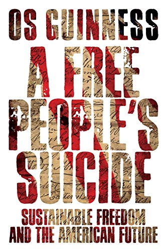 A Free People's Suicide: Sustainable Freedom and the American Future (0830834656) by Guinness, Os