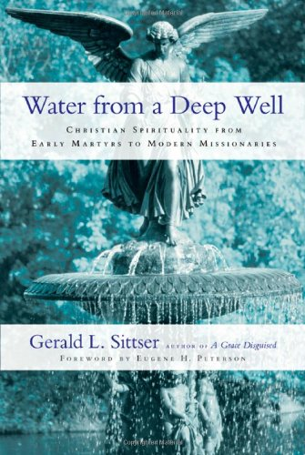 9780830834938: Water from a Deep Well: Christian Spirituality from Early Martyrs to Modern Missionaries