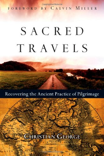 Sacred Travels: Recovering the Ancient Practice of Pilgrimage: George, Christian