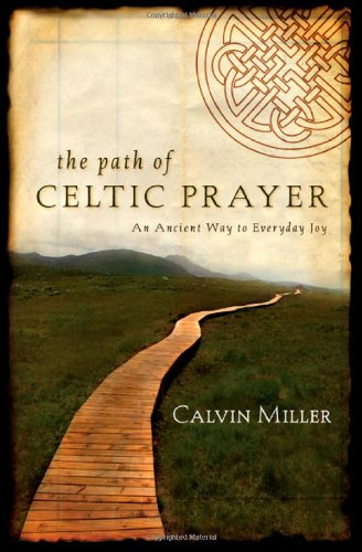 The Path of Celtic Prayer: An Ancient Way to Everyday Joy (9780830835041) by Miller, Calvin