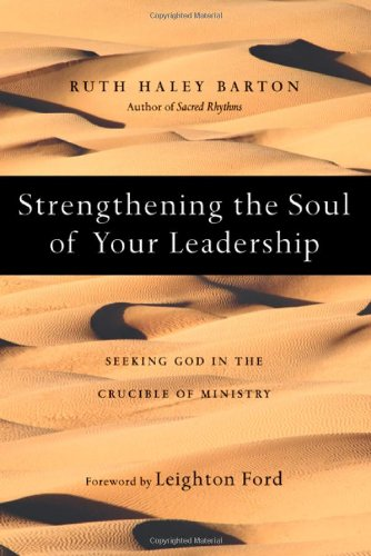 9780830835133: Strengthening the Soul of Your Leadership: Seeking God in the Crucible of Ministry