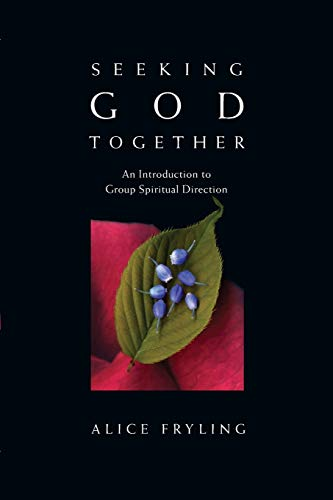 Seeking God Together: An Introduction to Group Spiritual Direction (0830835245) by Alice Fryling