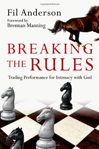 9780830835379: Breaking the Rules: Trading Performance for Intimacy with God
