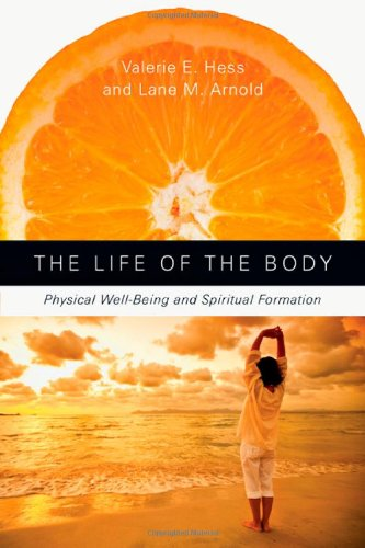 9780830835713: The Life of the Body: Physical Well-Being and Spiritual Formation