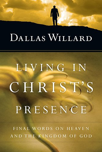 9780830835843: Living in Christ's Presence: Final Words on Heaven and the Kingdom of God