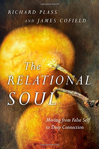 The Relational Soul: Moving from False Self to Deep Connection: Richard Plass