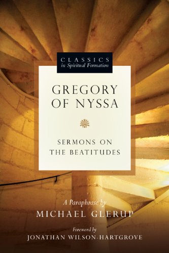 Gregory of Nyssa: Sermons on the Beatitudes (Classics in Spiritual Formation): Michael Glerup