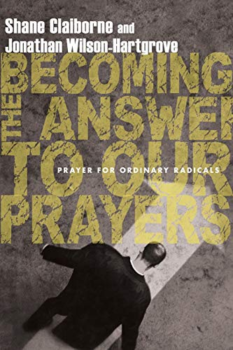9780830836222: Becoming the Answer to Our Prayers: Prayer for Ordinary Radicals