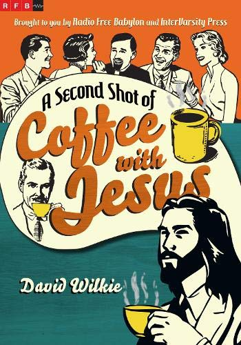 A Second Shot of Coffee with Jesus: David Wilkie