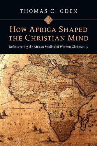 9780830837052: How Africa Shaped the Christian Mind: Rediscovering the African Seedbed of Western Christianity