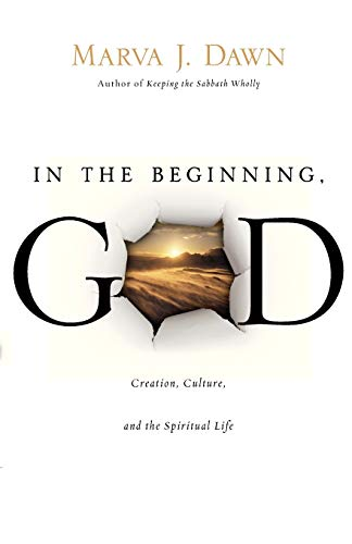 In the Beginning, GOD: Creation, Culture, and the Spiritual Life (0830837078) by Marva J. Dawn