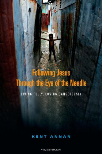 9780830837304: Following Jesus Through the Eye of the Needle: Living Fully, Loving Dangerously