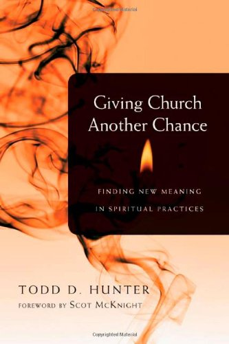 9780830837489: Giving Church Another Chance: Finding New Meaning in Spiritual Practices