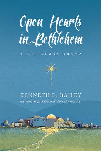 Open Hearts in Bethlehem: A Christmas Drama: Kenneth E Bailey