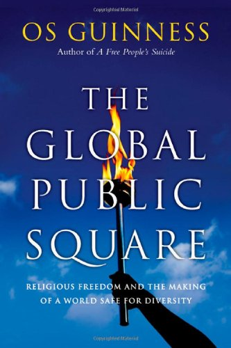 9780830837670: The Global Public Square: Religious Freedom and the Making of a World Safe for Diversity
