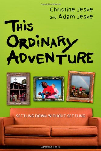 This Ordinary Adventure: Settling Down Without Settling: Jeske, Christine, Jeske,