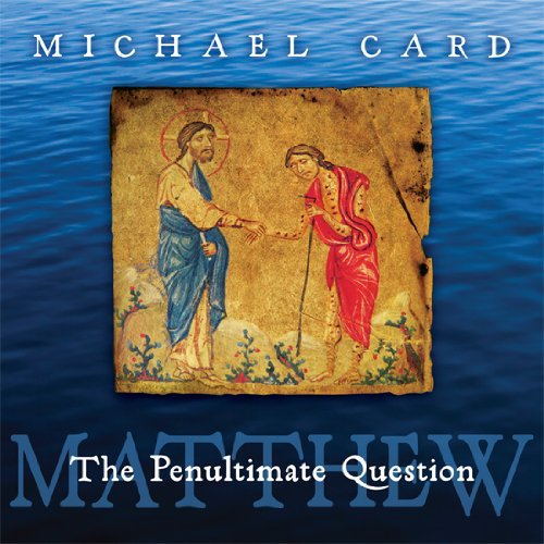 Matthew: The Penultimate Question (Biblical Imagination) (0830838031) by Michael Card