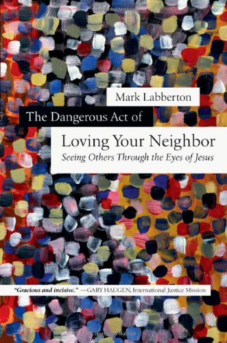 9780830838400: The Dangerous Act of Loving Your Neighbor: Seeing Others Through the Eyes of Jesus